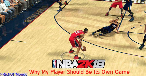 NBA2K18 – Is It Time For My Player To Become It's Very Own Game?
