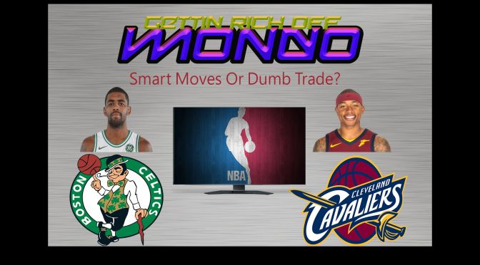 Gettin Rich Off Mondo Podcast – Topic Kyrie Irving & Isaiah Thomas Trade